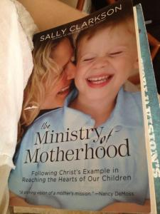 The Ministry of Motherhood by Sally Clarkson